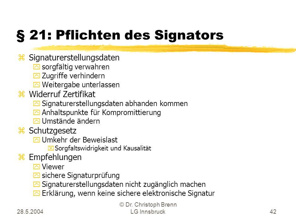 28.5.2004 © Dr. Christoph Brenn LG Innsbruck42 § 21: Pflichten des Signators zSignaturerstellungsdaten ysorgfältig verwahren yZugriffe verhindern yWei