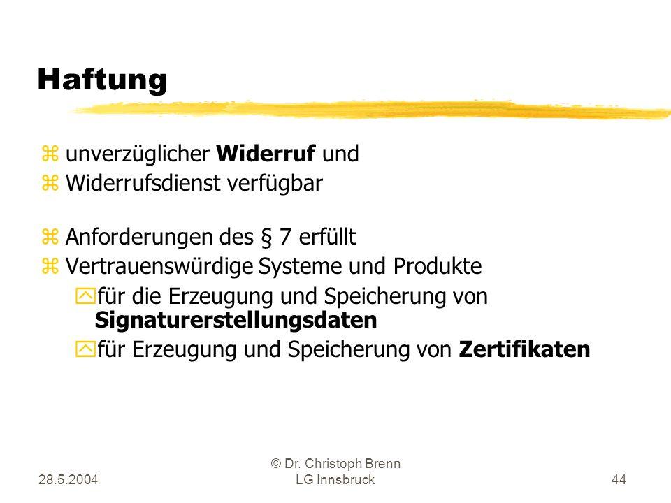28.5.2004 © Dr. Christoph Brenn LG Innsbruck44 Haftung zunverzüglicher Widerruf und zWiderrufsdienst verfügbar zAnforderungen des § 7 erfüllt zVertrau