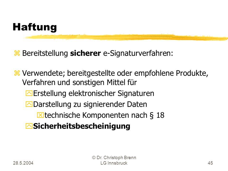28.5.2004 © Dr. Christoph Brenn LG Innsbruck45 Haftung zBereitstellung sicherer e-Signaturverfahren: zVerwendete; bereitgestellte oder empfohlene Prod