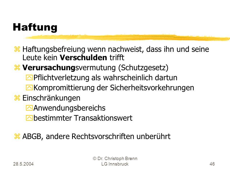 28.5.2004 © Dr. Christoph Brenn LG Innsbruck46 Haftung zHaftungsbefreiung wenn nachweist, dass ihn und seine Leute kein Verschulden trifft zVerursachu