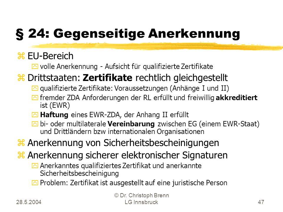 28.5.2004 © Dr. Christoph Brenn LG Innsbruck47 § 24: Gegenseitige Anerkennung zEU-Bereich yvolle Anerkennung - Aufsicht für qualifizierte Zertifikate
