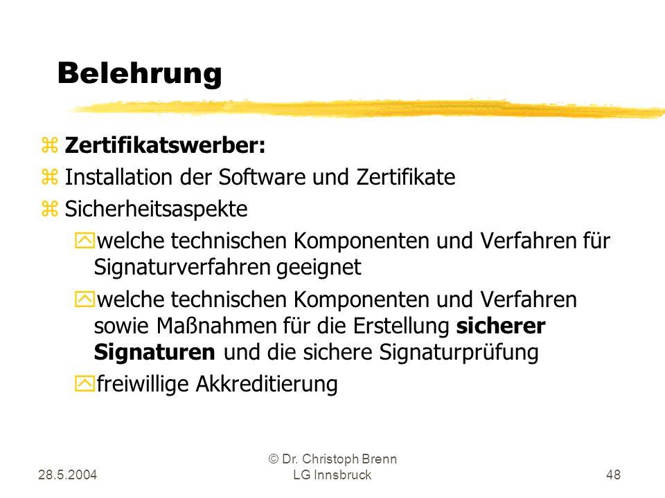 28.5.2004 © Dr. Christoph Brenn LG Innsbruck48 Belehrung zZertifikatswerber: zInstallation der Software und Zertifikate zSicherheitsaspekte ywelche te