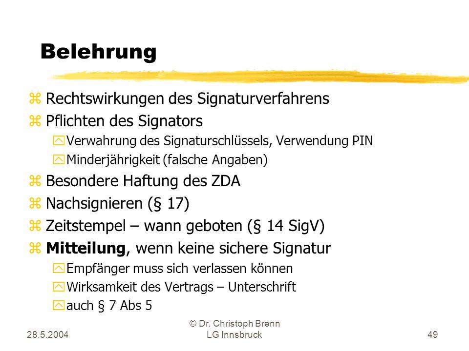 28.5.2004 © Dr. Christoph Brenn LG Innsbruck49 Belehrung zRechtswirkungen des Signaturverfahrens zPflichten des Signators yVerwahrung des Signaturschl