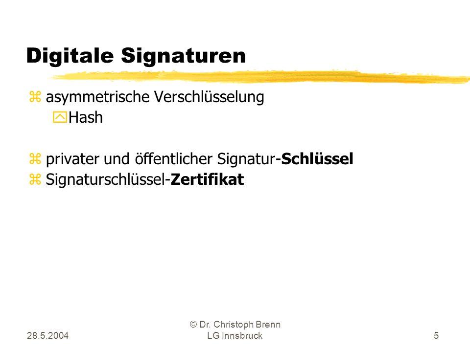 28.5.2004 © Dr. Christoph Brenn LG Innsbruck5 Digitale Signaturen zasymmetrische Verschlüsselung yHash zprivater und öffentlicher Signatur-Schlüssel z