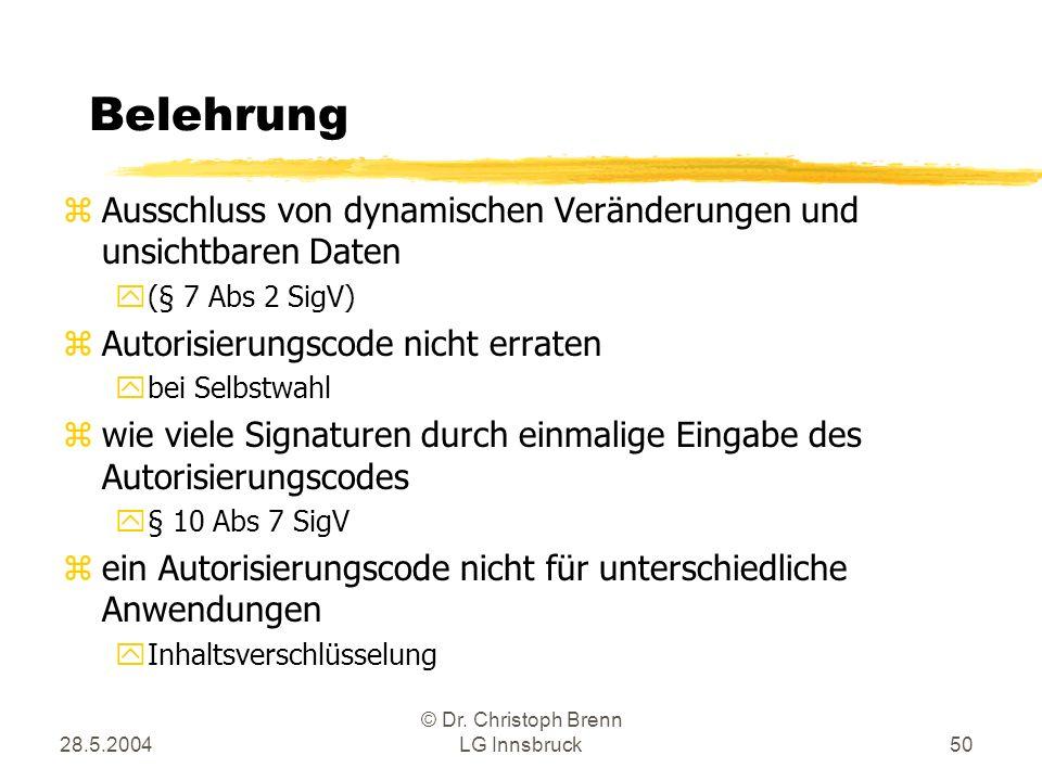 28.5.2004 © Dr. Christoph Brenn LG Innsbruck50 Belehrung zAusschluss von dynamischen Veränderungen und unsichtbaren Daten y(§ 7 Abs 2 SigV) zAutorisie