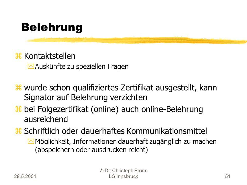 28.5.2004 © Dr. Christoph Brenn LG Innsbruck51 Belehrung zKontaktstellen yAuskünfte zu speziellen Fragen zwurde schon qualifiziertes Zertifikat ausges