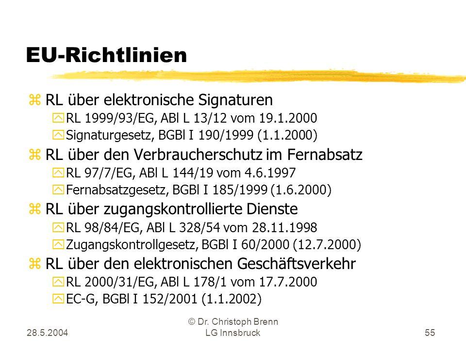 28.5.2004 © Dr. Christoph Brenn LG Innsbruck55 EU-Richtlinien zRL über elektronische Signaturen yRL 1999/93/EG, ABl L 13/12 vom 19.1.2000 ySignaturges