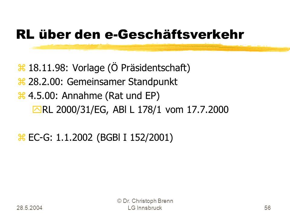 28.5.2004 © Dr. Christoph Brenn LG Innsbruck56 RL über den e-Geschäftsverkehr z18.11.98: Vorlage (Ö Präsidentschaft) z28.2.00: Gemeinsamer Standpunkt