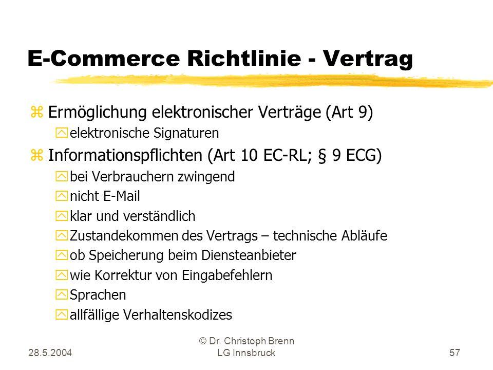 28.5.2004 © Dr. Christoph Brenn LG Innsbruck57 E-Commerce Richtlinie - Vertrag zErmöglichung elektronischer Verträge (Art 9) yelektronische Signaturen