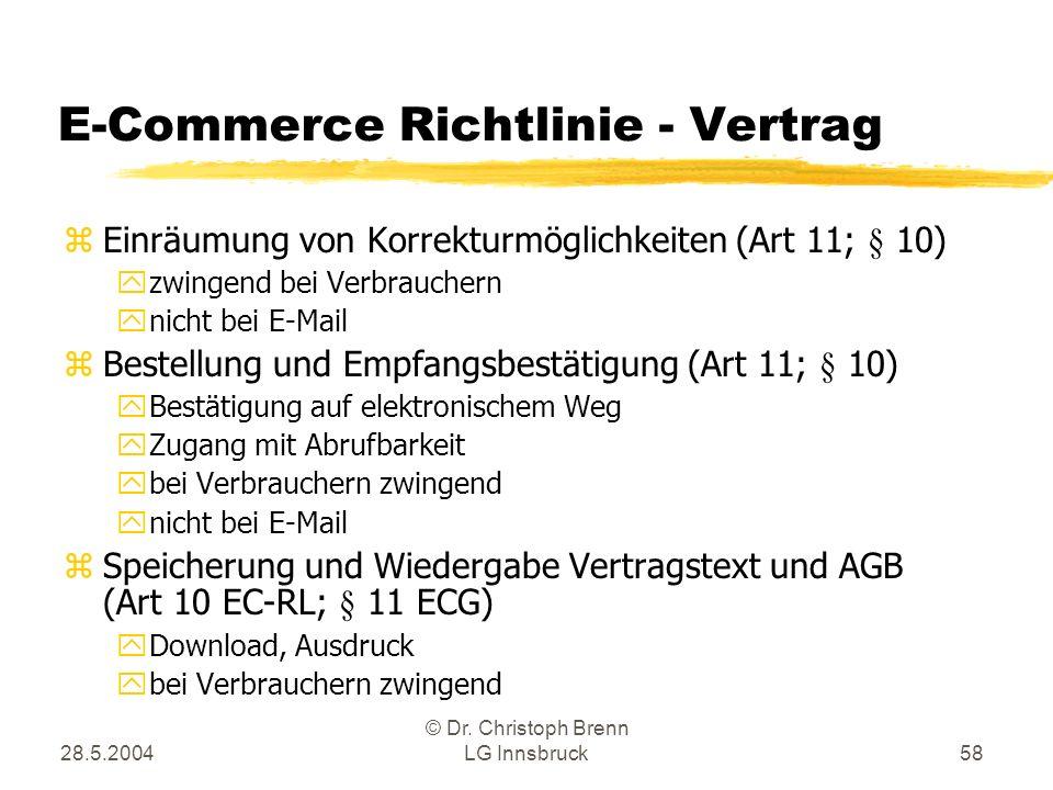 28.5.2004 © Dr. Christoph Brenn LG Innsbruck58 E-Commerce Richtlinie - Vertrag z Einräumung von Korrekturmöglichkeiten (Art 11; § 10) y zwingend bei V