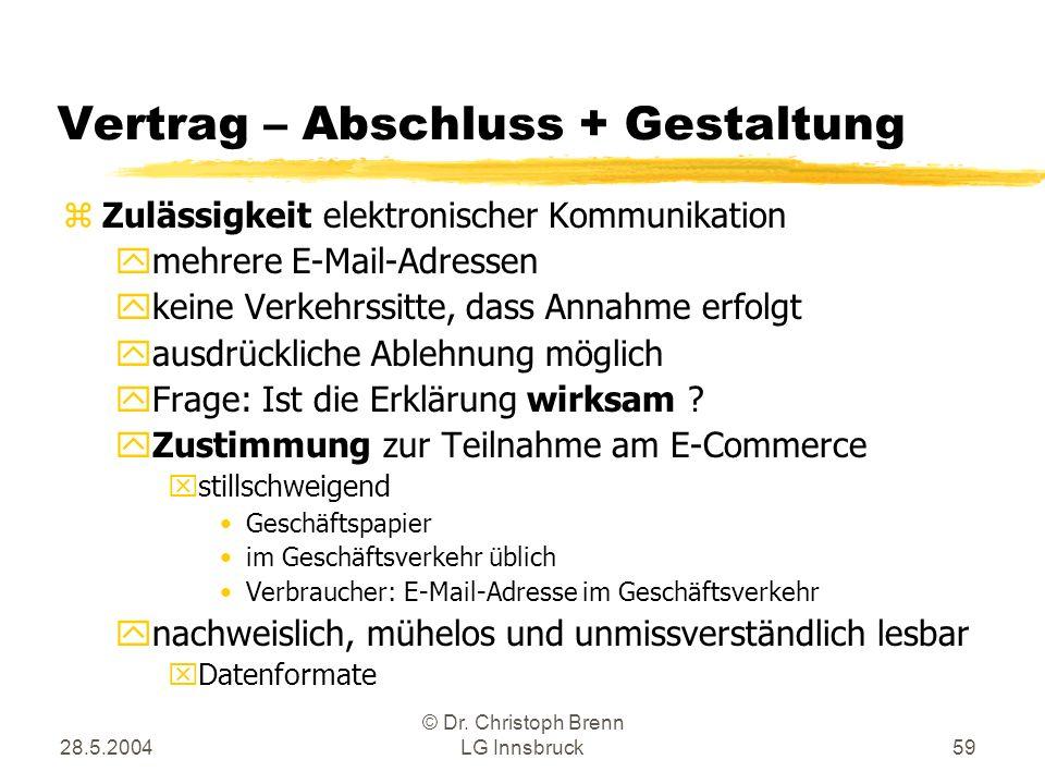 28.5.2004 © Dr. Christoph Brenn LG Innsbruck59 Vertrag – Abschluss + Gestaltung zZulässigkeit elektronischer Kommunikation ymehrere E-Mail-Adressen yk