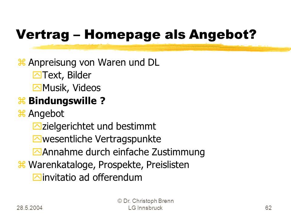 28.5.2004 © Dr.Christoph Brenn LG Innsbruck63 Vertrag – Homepage als Angebot.
