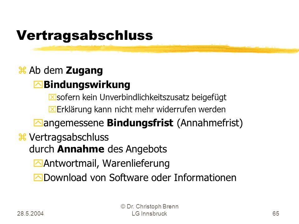 28.5.2004 © Dr. Christoph Brenn LG Innsbruck65 Vertragsabschluss z Ab dem Zugang y Bindungswirkung x sofern kein Unverbindlichkeitszusatz beigefügt x
