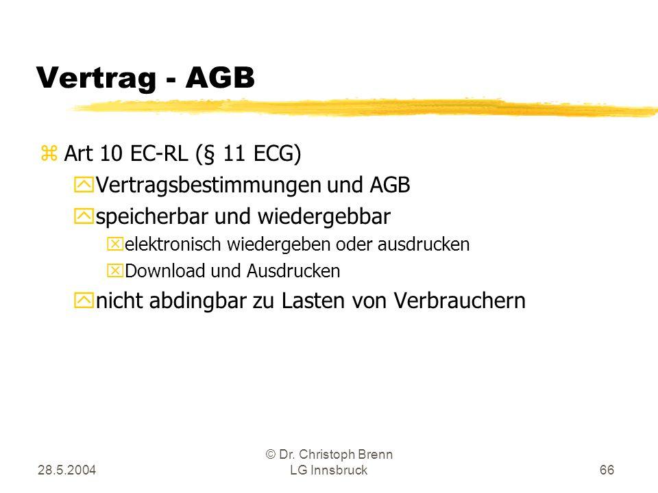 28.5.2004 © Dr. Christoph Brenn LG Innsbruck66 Vertrag - AGB zArt 10 EC-RL (§ 11 ECG) yVertragsbestimmungen und AGB yspeicherbar und wiedergebbar xele