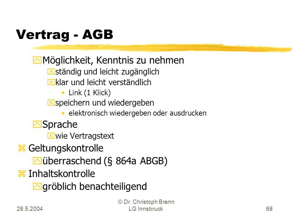 28.5.2004 © Dr. Christoph Brenn LG Innsbruck68 Vertrag - AGB yMöglichkeit, Kenntnis zu nehmen xständig und leicht zugänglich xklar und leicht verständ