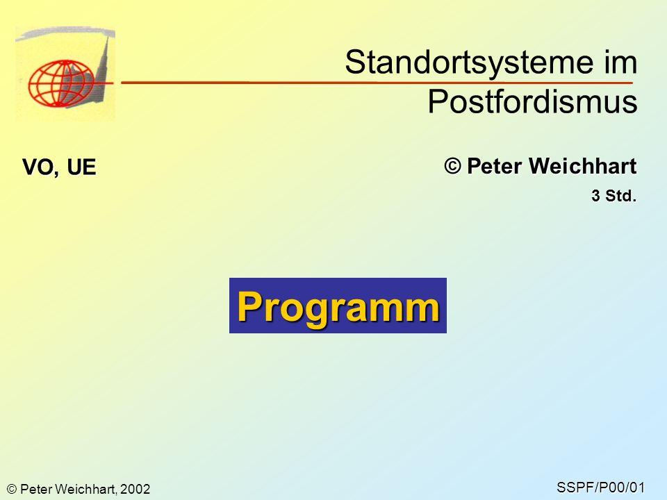 Standortsysteme im Postfordismus SSPF/P00/01 © Peter Weichhart VO, UE 3 Std.