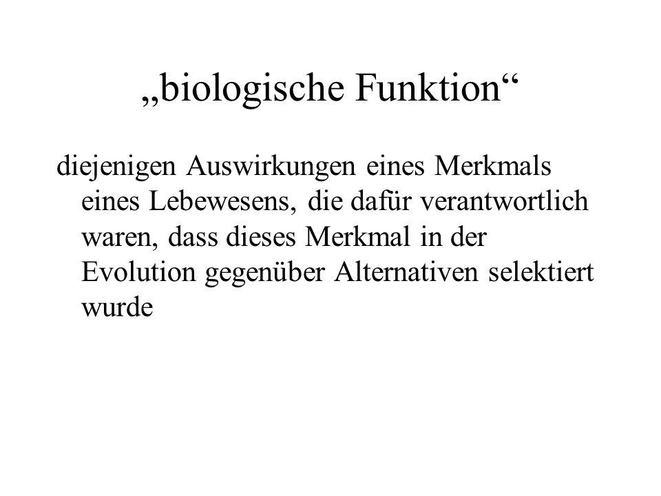 biologische Funktion diejenigen Auswirkungen eines Merkmals eines Lebewesens, die dafür verantwortlich waren, dass dieses Merkmal in der Evolution gegenüber Alternativen selektiert wurde