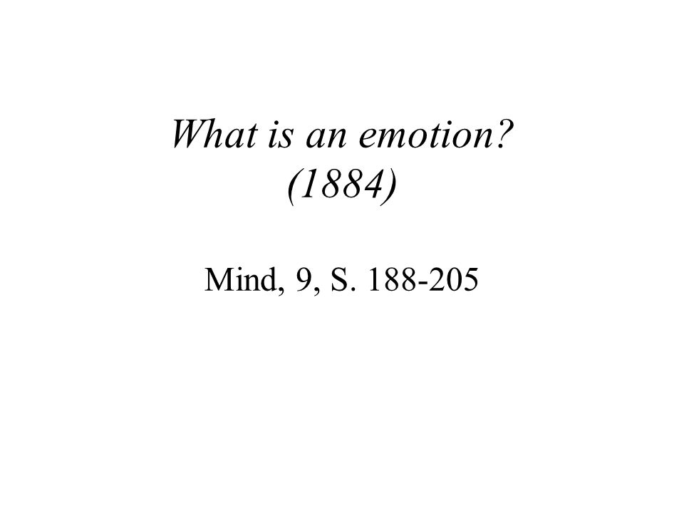 What is an emotion? (1884) Mind, 9, S. 188-205