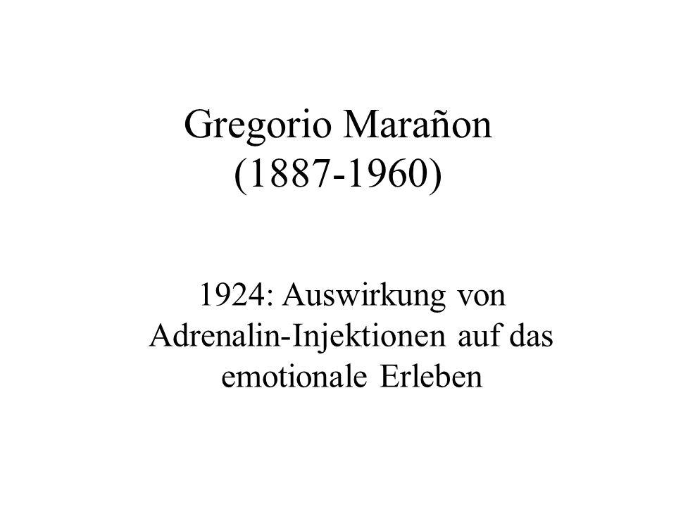 Gregorio Marañon (1887-1960) 1924: Auswirkung von Adrenalin-Injektionen auf das emotionale Erleben