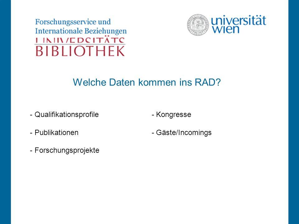 - Qualifikationsprofile - Kongresse - Publikationen - Gäste/Incomings - Forschungsprojekte Welche Daten kommen ins RAD