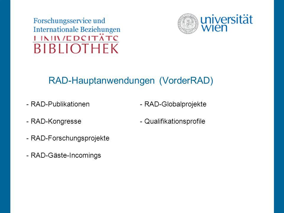 - RAD-Publikationen- RAD-Globalprojekte - RAD-Kongresse- Qualifikationsprofile - RAD-Forschungsprojekte - RAD-Gäste-Incomings RAD-Hauptanwendungen (VorderRAD)