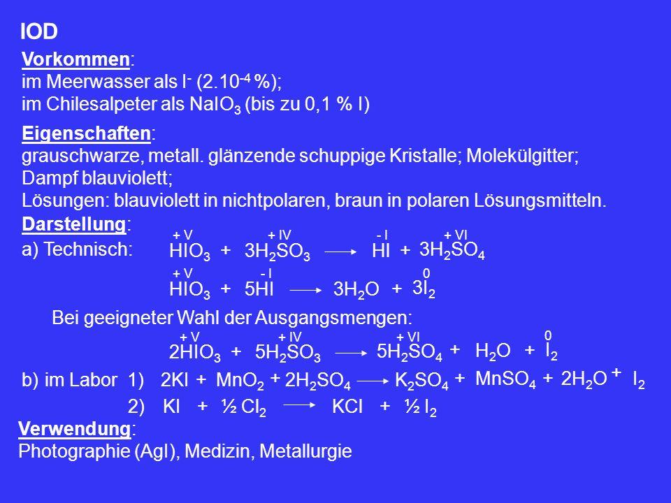 IOD Vorkommen: im Meerwasser als I - (2.10 -4 %); im Chilesalpeter als NaIO 3 (bis zu 0,1 % I) Eigenschaften: grauschwarze, metall. glänzende schuppig