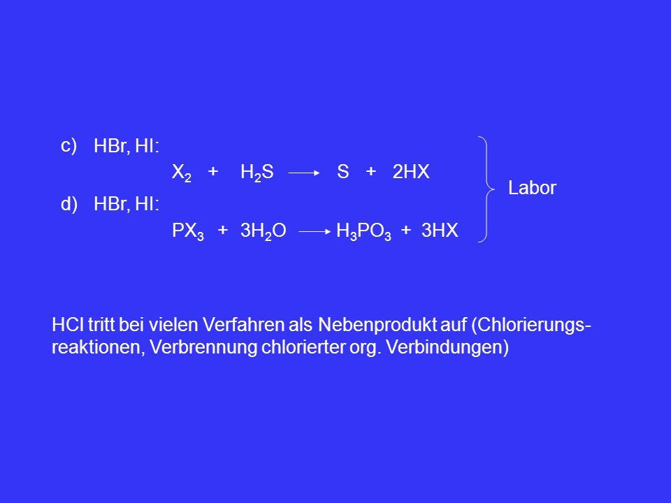 c) HBr, HI: X2X2 +H2SH2SS+2HX d) HBr, HI: PX 3 +3H 2 O+3HX H 3 PO 3 Labor HCl tritt bei vielen Verfahren als Nebenprodukt auf (Chlorierungs- reaktione