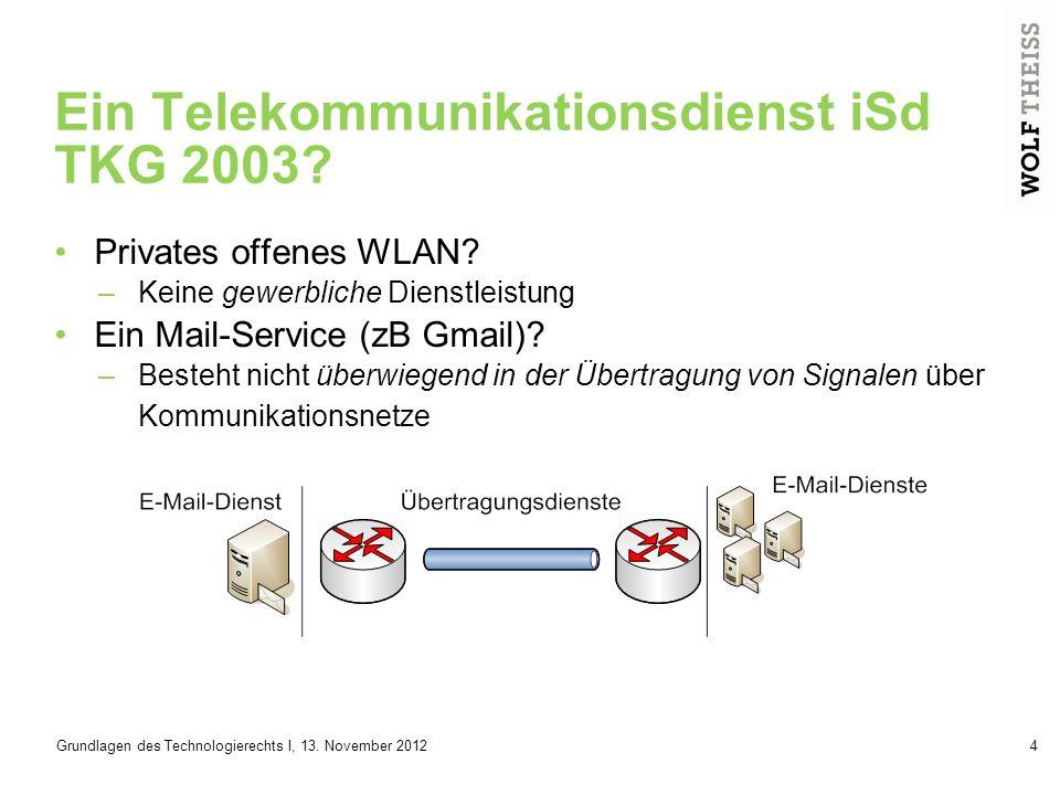 Grundlagen des Technologierechts I, 13.November 20125 Ein Telekommunikationsdienst iSd TKG 2003.
