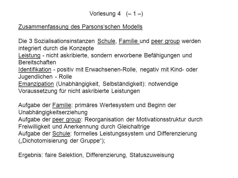 Zusammenfassung des Parsonsschen Modells Die 3 Sozialisationsinstanzen Schule, Familie und peer group werden integriert durch die Konzepte Leistung -