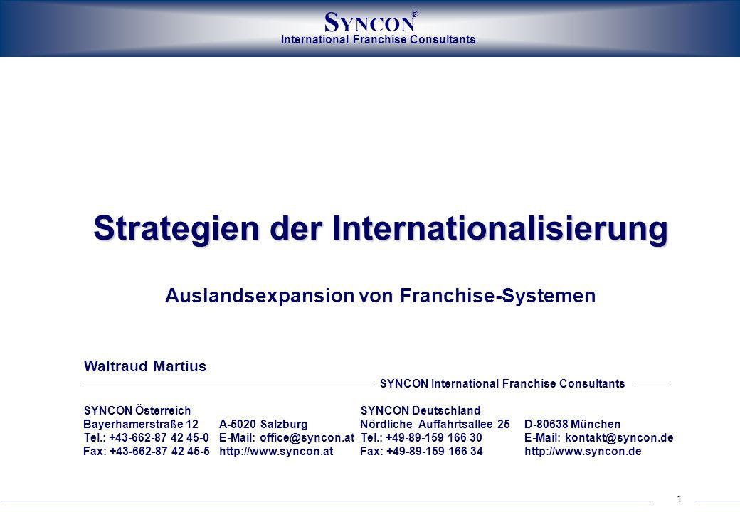 International Franchise Consultants S YNCON ® 1 Strategien der Internationalisierung Auslandsexpansion von Franchise-Systemen SYNCON ÖsterreichSYNCON