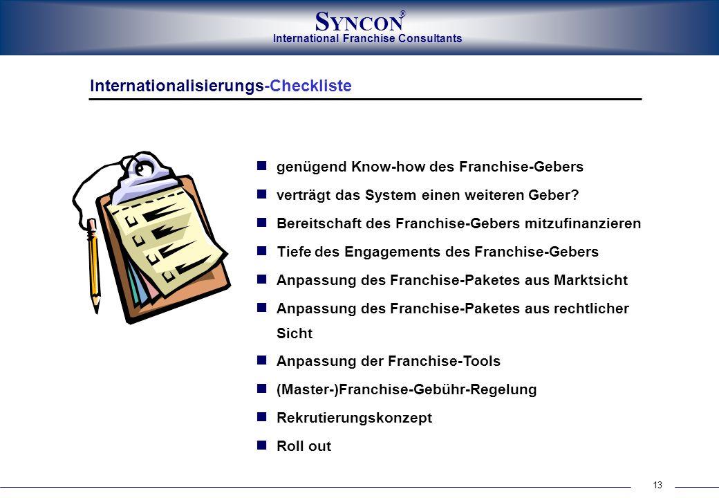 International Franchise Consultants S YNCON ® 13 Internationalisierungs-Checkliste genügend Know-how des Franchise-Gebers verträgt das System einen we