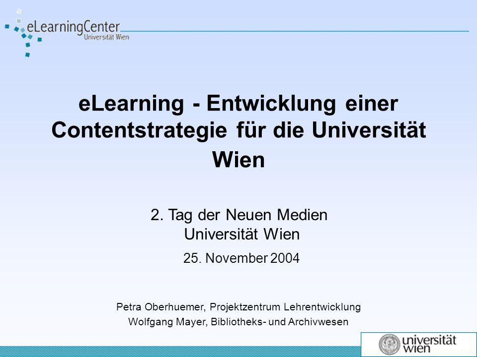eLearning - Entwicklung einer Contentstrategie für die Universität Wien Petra Oberhuemer, Projektzentrum Lehrentwicklung Wolfgang Mayer, Bibliotheks- und Archivwesen 2.