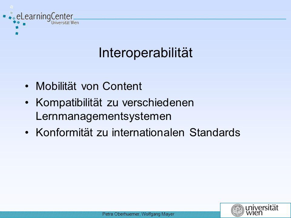 Interoperabilität Mobilität von Content Kompatibilität zu verschiedenen Lernmanagementsystemen Konformität zu internationalen Standards Petra Oberhuemer, Wolfgang Mayer