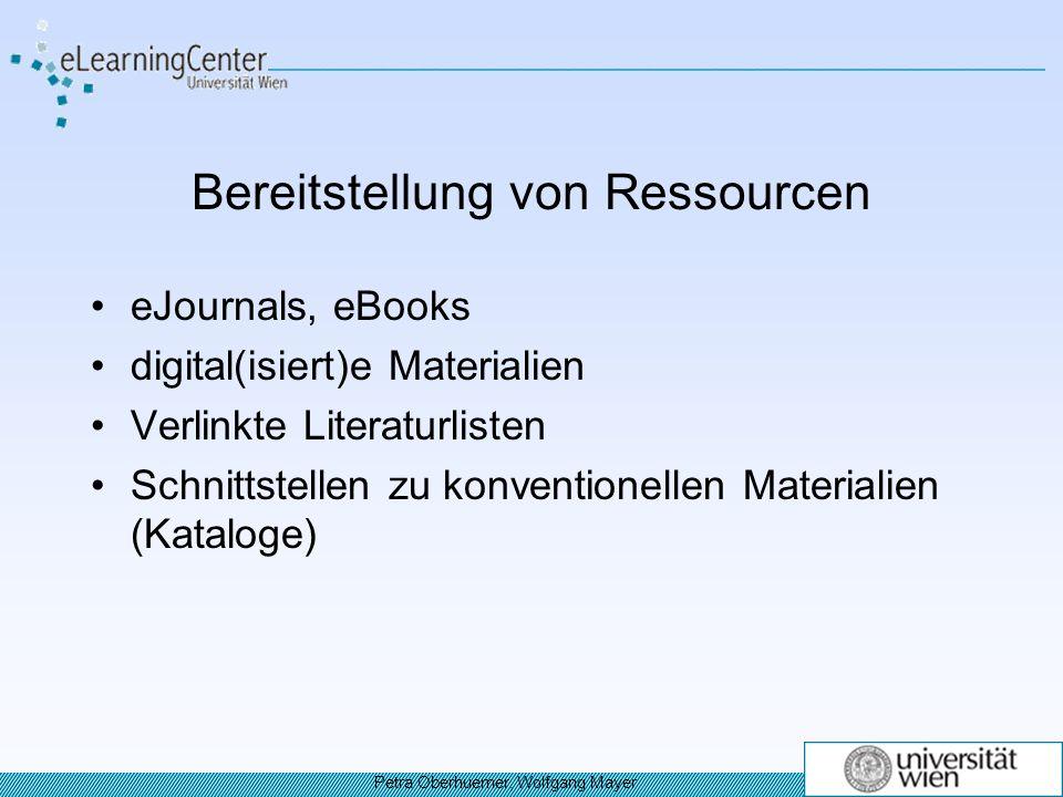 Bereitstellung von Ressourcen eJournals, eBooks digital(isiert)e Materialien Verlinkte Literaturlisten Schnittstellen zu konventionellen Materialien (Kataloge) Petra Oberhuemer, Wolfgang Mayer