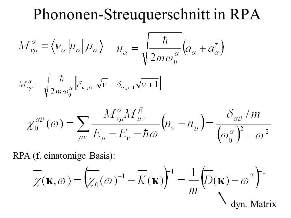 Phononen-Streuquerschnitt in RPA RPA (f. einatomige Basis): dyn. Matrix