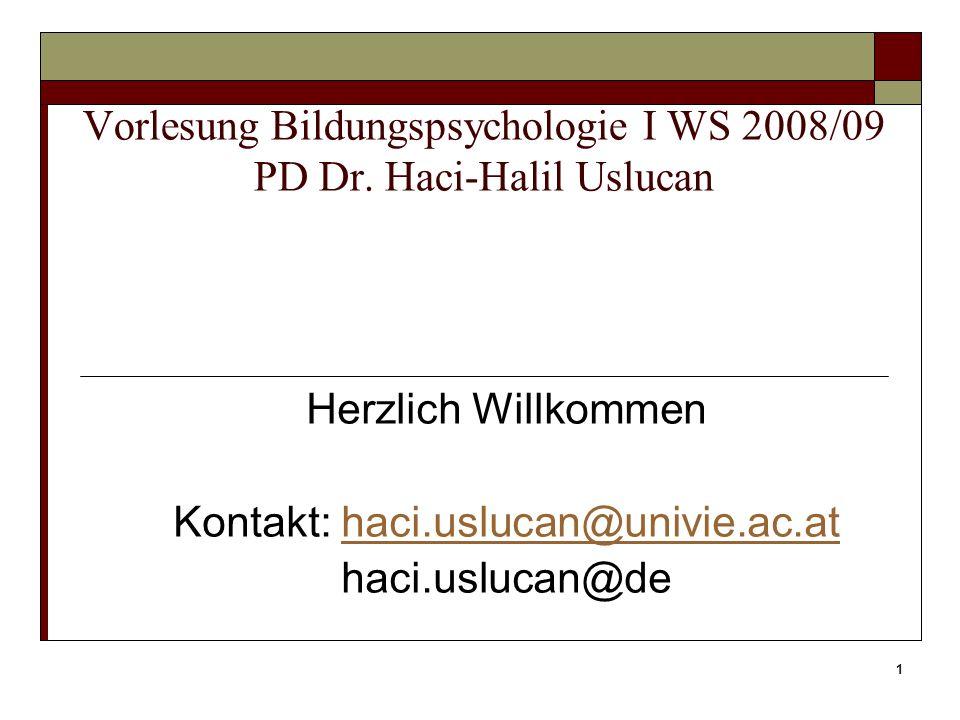 1 Vorlesung Bildungspsychologie I WS 2008/09 PD Dr. Haci-Halil Uslucan Herzlich Willkommen Kontakt: haci.uslucan@univie.ac.athaci.uslucan@univie.ac.at