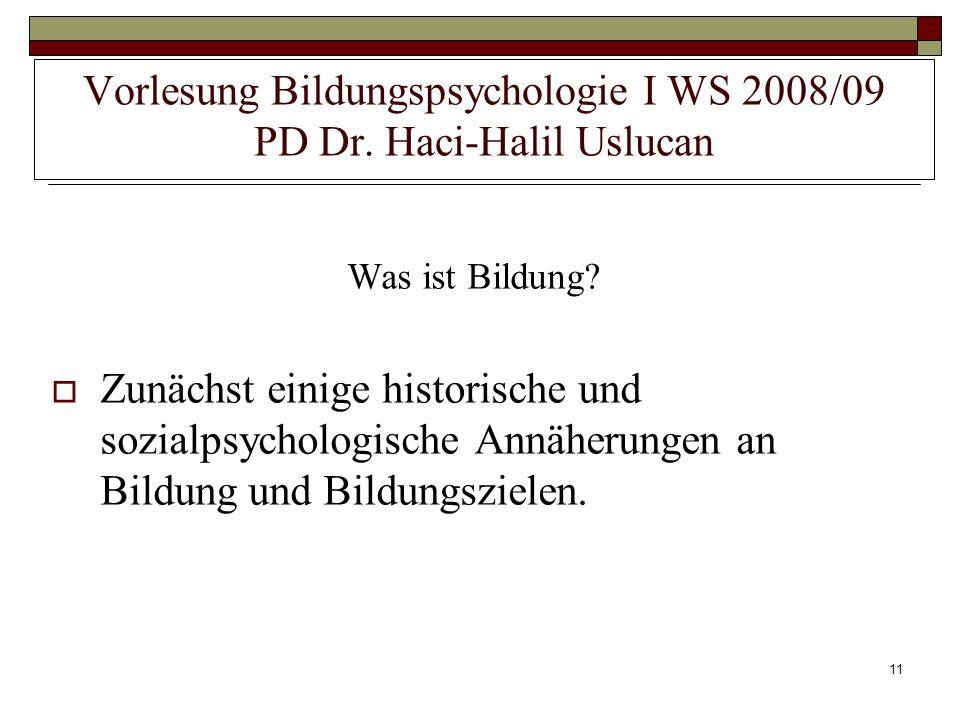 11 Vorlesung Bildungspsychologie I WS 2008/09 PD Dr. Haci-Halil Uslucan Was ist Bildung? Zunächst einige historische und sozialpsychologische Annäheru