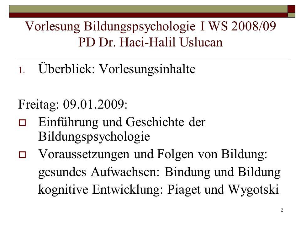 2 1. Überblick: Vorlesungsinhalte Freitag: 09.01.2009: Einführung und Geschichte der Bildungspsychologie Voraussetzungen und Folgen von Bildung: gesun