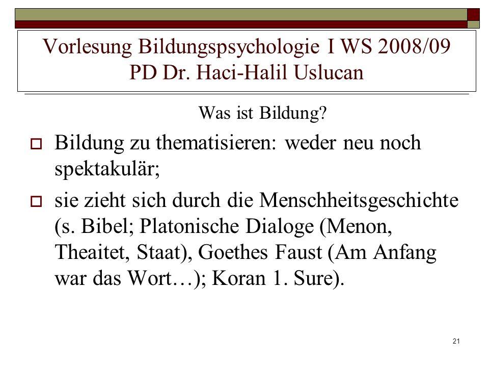 21 Vorlesung Bildungspsychologie I WS 2008/09 PD Dr. Haci-Halil Uslucan Was ist Bildung? Bildung zu thematisieren: weder neu noch spektakulär; sie zie