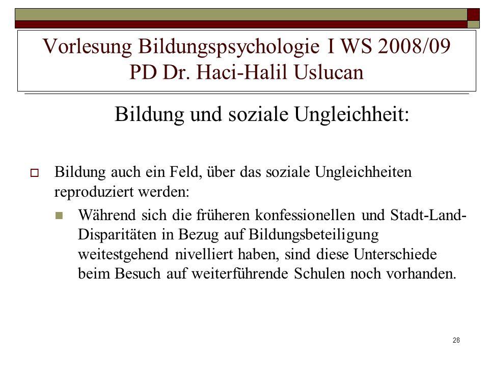 28 Vorlesung Bildungspsychologie I WS 2008/09 PD Dr. Haci-Halil Uslucan Bildung und soziale Ungleichheit: Bildung auch ein Feld, über das soziale Ungl