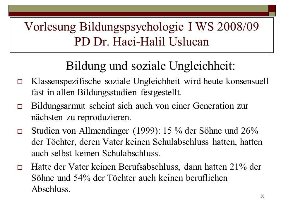30 Vorlesung Bildungspsychologie I WS 2008/09 PD Dr. Haci-Halil Uslucan Bildung und soziale Ungleichheit: Klassenspezifische soziale Ungleichheit wird