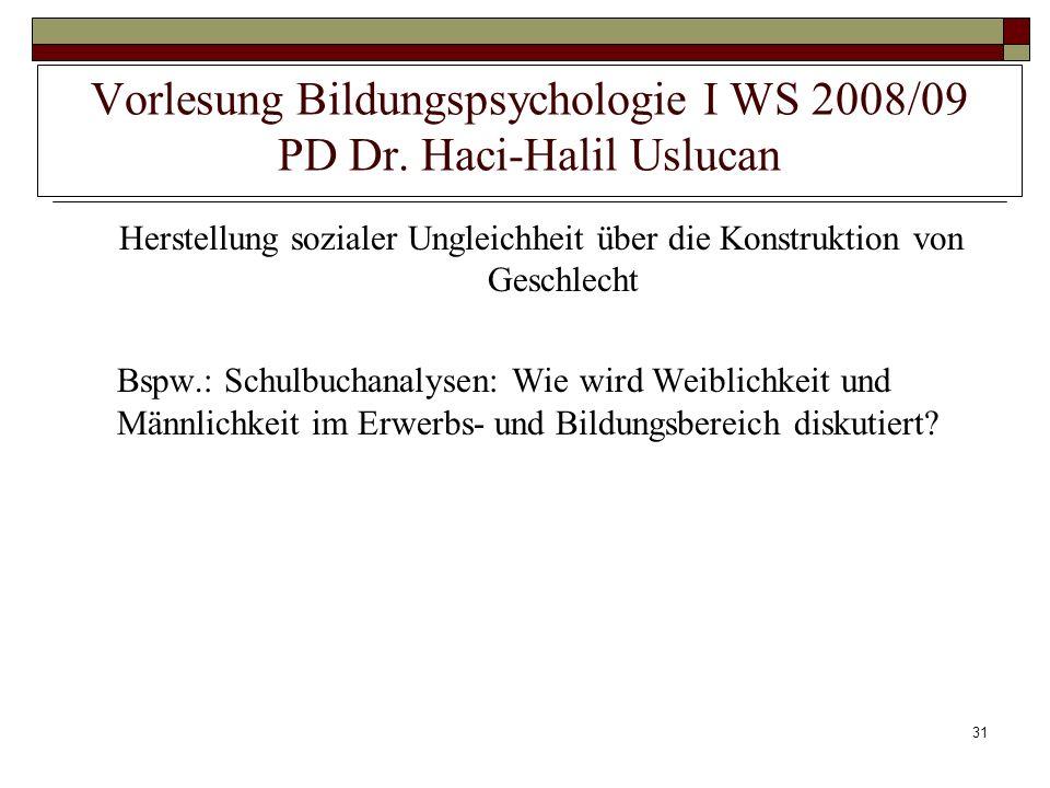 31 Vorlesung Bildungspsychologie I WS 2008/09 PD Dr. Haci-Halil Uslucan Herstellung sozialer Ungleichheit über die Konstruktion von Geschlecht Bspw.: