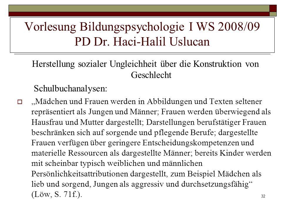 32 Vorlesung Bildungspsychologie I WS 2008/09 PD Dr. Haci-Halil Uslucan Herstellung sozialer Ungleichheit über die Konstruktion von Geschlecht Schulbu
