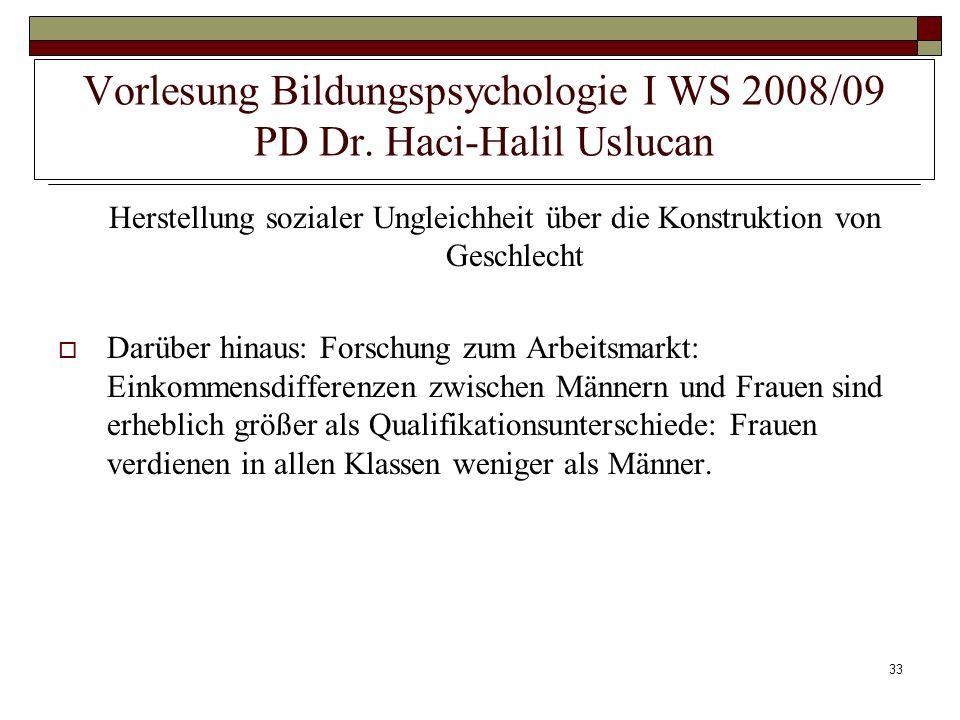 33 Vorlesung Bildungspsychologie I WS 2008/09 PD Dr. Haci-Halil Uslucan Herstellung sozialer Ungleichheit über die Konstruktion von Geschlecht Darüber