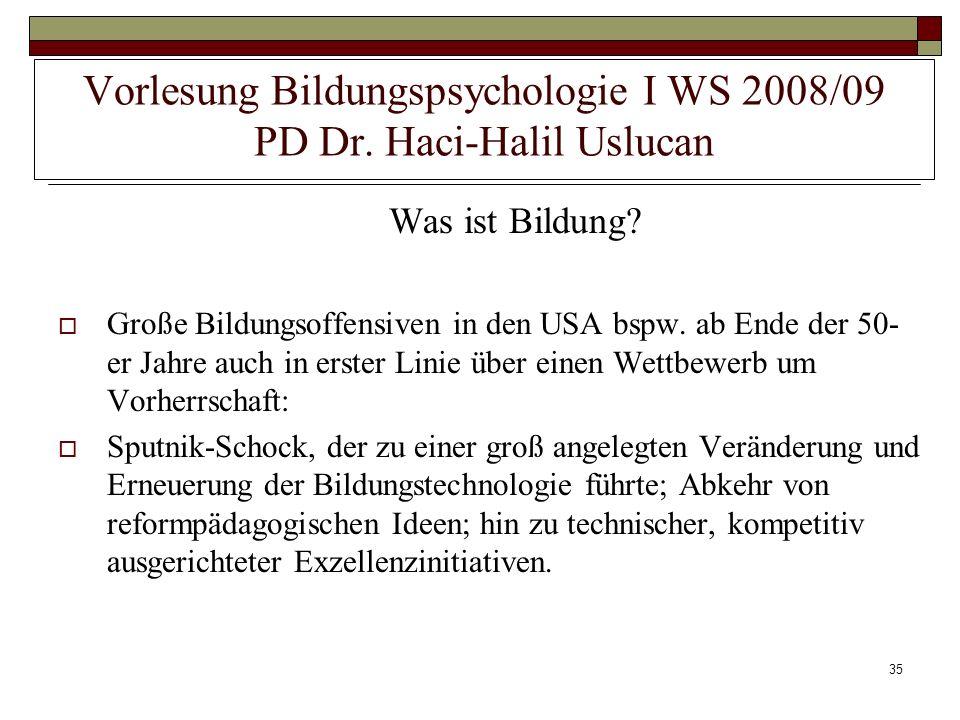 35 Vorlesung Bildungspsychologie I WS 2008/09 PD Dr. Haci-Halil Uslucan Was ist Bildung? Große Bildungsoffensiven in den USA bspw. ab Ende der 50- er