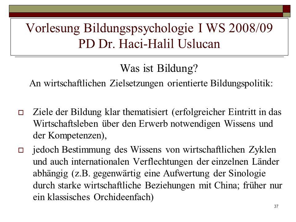 37 Vorlesung Bildungspsychologie I WS 2008/09 PD Dr. Haci-Halil Uslucan Was ist Bildung? An wirtschaftlichen Zielsetzungen orientierte Bildungspolitik