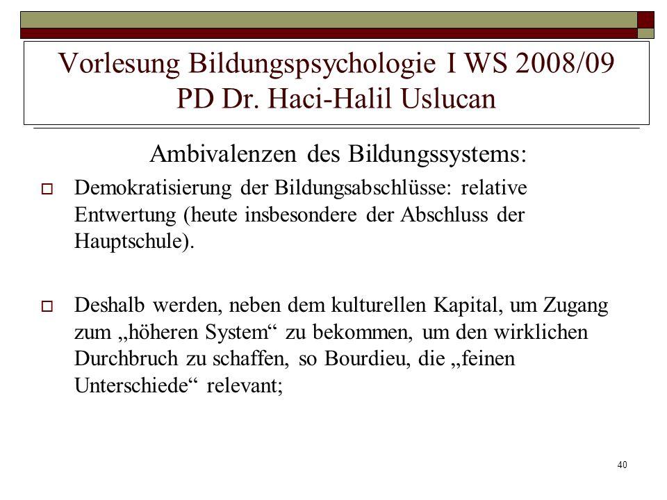 40 Vorlesung Bildungspsychologie I WS 2008/09 PD Dr. Haci-Halil Uslucan Ambivalenzen des Bildungssystems: Demokratisierung der Bildungsabschlüsse: rel