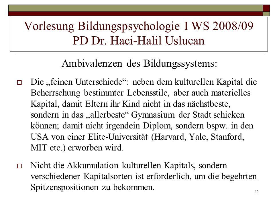 41 Vorlesung Bildungspsychologie I WS 2008/09 PD Dr. Haci-Halil Uslucan Ambivalenzen des Bildungssystems: Die feinen Unterschiede: neben dem kulturell