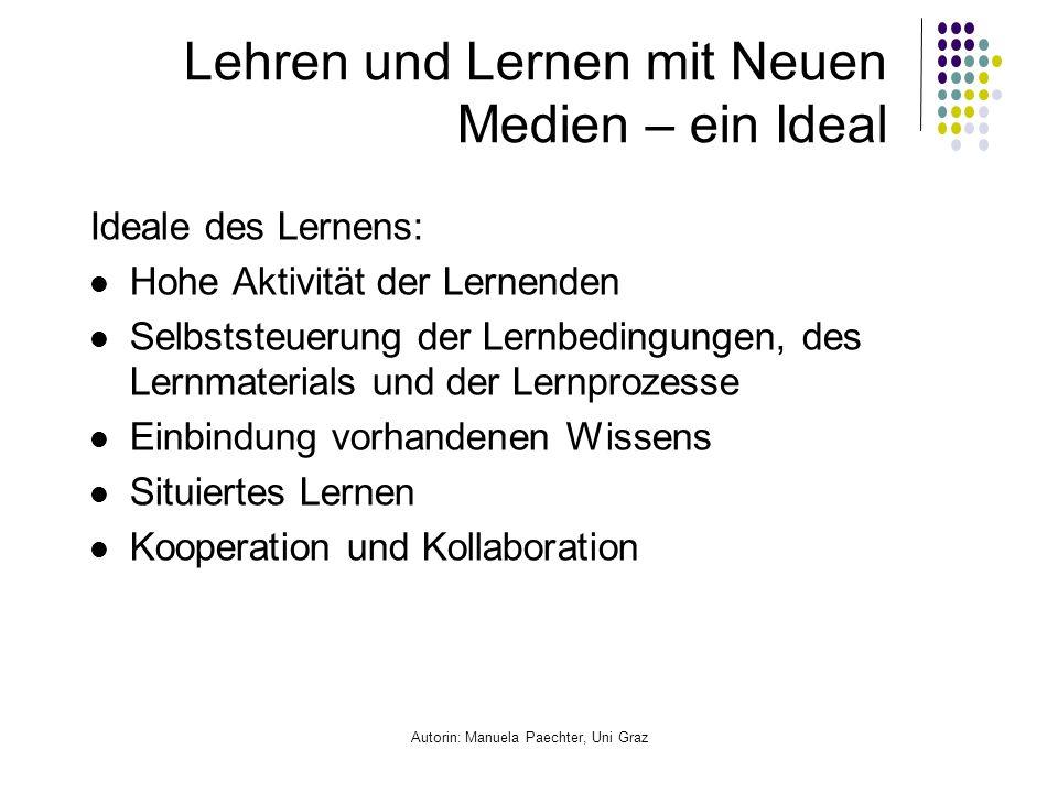 Autorin: Manuela Paechter, Uni Graz Lehren und Lernen mit Neuen Medien – ein Ideal Ideale des Lernens: Hohe Aktivität der Lernenden Selbststeuerung de