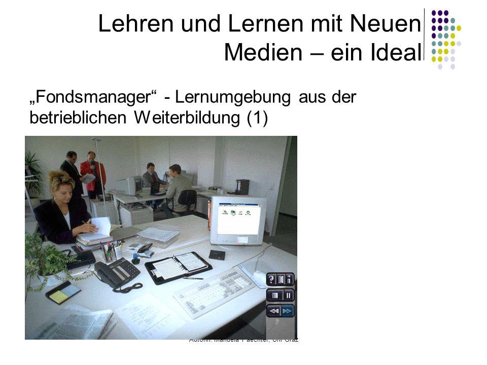 Autorin: Manuela Paechter, Uni Graz Lehren und Lernen mit Neuen Medien – ein Ideal Fondsmanager - Lernumgebung aus der betrieblichen Weiterbildung (1)